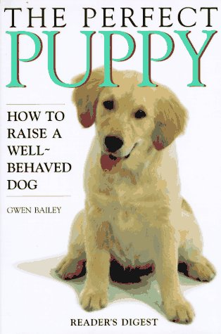 9780895778390: The Perfect Puppy: How to Raise a Well-Behaved Dog