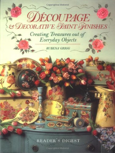 Decoupage &Decorative Paint Finishes: Creating Treasures Out of Everyday Objects: Grigg