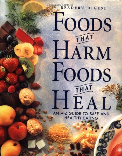 Reader's Digest Foods That Harm, Foods That Heal: An A-Z Guide to Safe and Healthy Eating