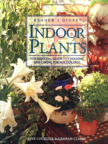 Indoor Plants: The Essential Guide to Choosing: Grahame Clarke