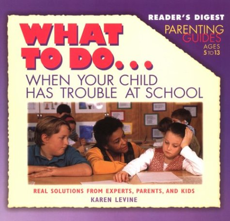 Reader's digest parenting guides: what to do when your child has trouble (0895779854) by Karen Levine