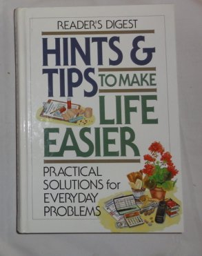 Hints & Tips To Make Life Easier: Practical Solutions for Everyday Problems (0895779862) by Editors of Reader's Digest