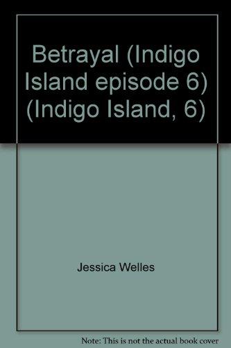 Betrayal (Indigo Island episode 6) (Indigo Island,: Jessica Welles