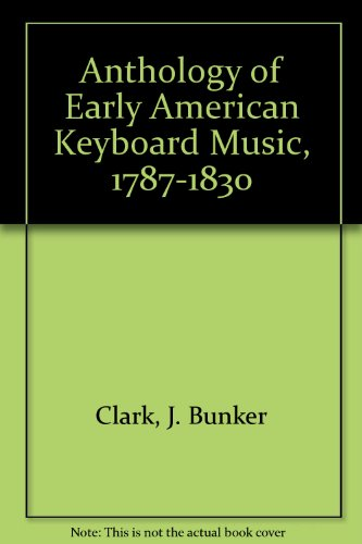 Anthology of Early American Keyboard Music, 1787-1830: Clark, J. Bunker