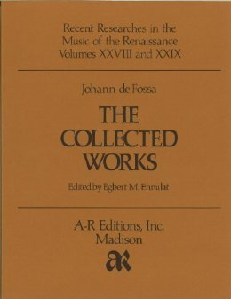 Johann de Fossa: The Collected Works (Recent Researches in the Music of the Renaissance Vol. XVIII ...