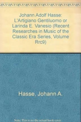 Johann Adolf Hasse: L Artigiano Gentiluomo or Larinda E. Vanesio (Paperback): Johann A Hasse