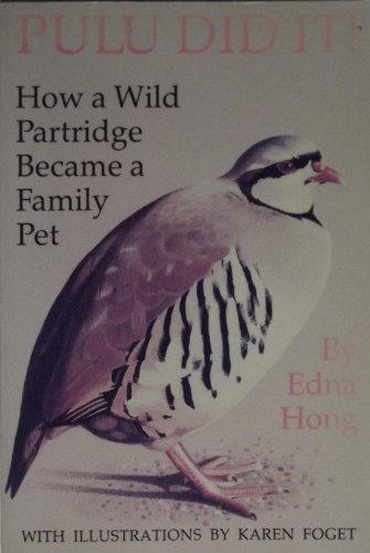 Pulu Did It!: How a Wild Partridge Became a Family Pet (0895792338) by Edna Hatlestad Hong