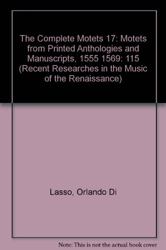 9780895794161: 115: The Complete Motets 17: Motets from Printed Anthologies and Manuscripts, 1555 1569 (RECENT RESEARCHES IN THE MUSIC OF THE RENAISSANCE)