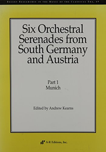 Six Orchestral Serenades from South Germany and Austria-Part One: Munich (Recent Researches in the ...