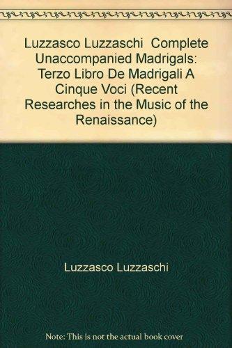 Complete Unaccompanied Madrigals: Luzzaschi, Luzzasco