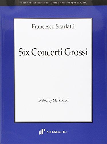 Six Concerti Grossi (Recent Researches in the Music of the Baroque Era): Scarlatti, Francesco