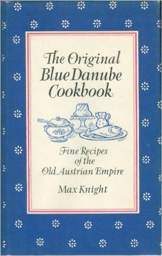 9780895810083: The Original Blue Danube Cookbook: Fine Recipes of the Old Austrian Empire