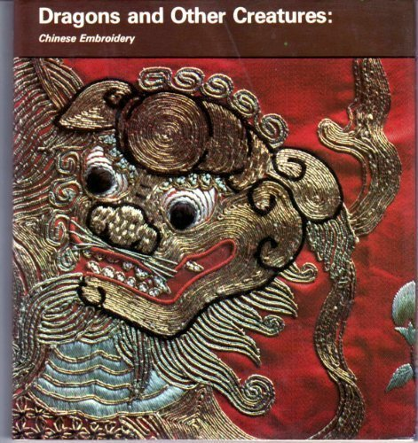 9780895810120: Dragons and other creatures: Chinese embroideries of the Ch'ing Dynasty