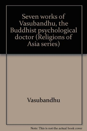 Seven works of Vasubandhu, the Buddhist psychological doctor (Religions of Asia series) (0895812290) by Vasubandhu