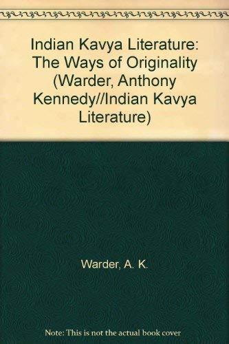Indian Kavya Literature: The Ways of Originality: Warder, A. K.