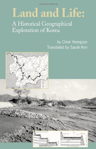 Land and Life: A Historical Geographical Exploration of Korea: Yong-jun Choe