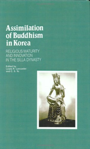 Assimilation of Buddhism in Korea: Religious Maturity and Innovation in the Silla Dynasty: ...