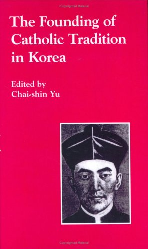 9780895818812: The Founding of Catholic Tradition in Korea