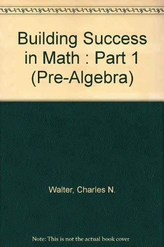 Building Success in Math : Part 1 (Pre-Algebra): Walter, Charles N.; Ortega, Jacqueline T.