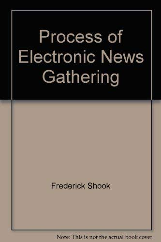 9780895820822: The Process of Electronic News Gathering
