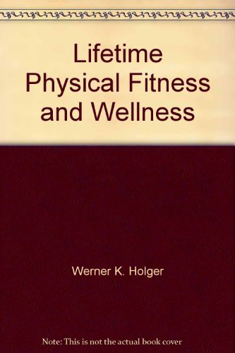 Lifetime Physical Fitness and Wellness: Edited