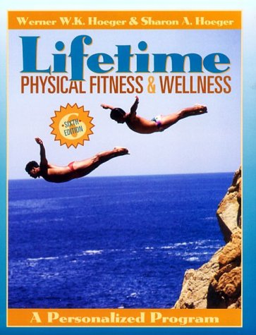 Lifetime Physical Fitness and Wellness: A Personalized: Werner W. K.
