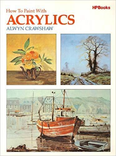 How To Paint With Acrylics: Crawshaw, Alwyn