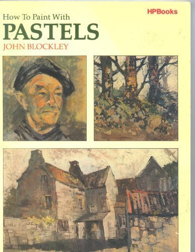 How To Paint With Pastels: John Blockley