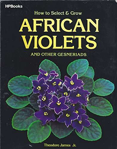 How to Select and Grow African Violets: Jr., Theodore James