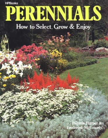 Perennials: How to Select, Grow and Enjoy