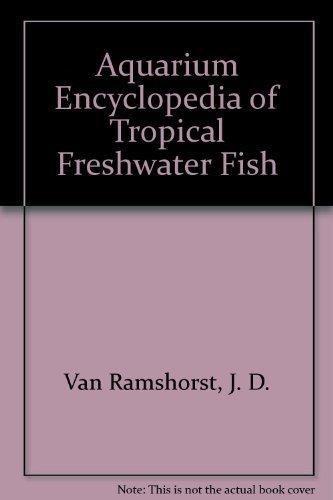 Aquarium Encyclopedia of Tropical Freshwater Fish: J. D. Van