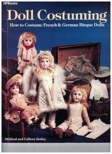 9780895862990: Doll Costuming: How to Costume French & German Bisque Dolls