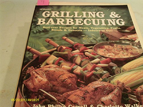 9780895863737: Grilling & Barbecuing: Best-ever Recipes for Meats, Vegetables, Fruits, Breads & Desserts-Indoors or Out!