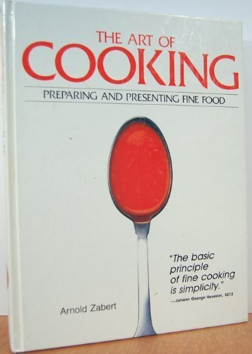 The Art of Cooking : Preparing and Presenting Fine Food