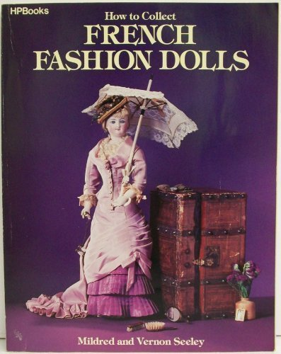 9780895864253: How to Collect French Fashion Dolls