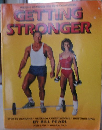 Getting Stronger: Weight Training for Men and Women (0895864401) by Pearl, Bill; Moran, Gary