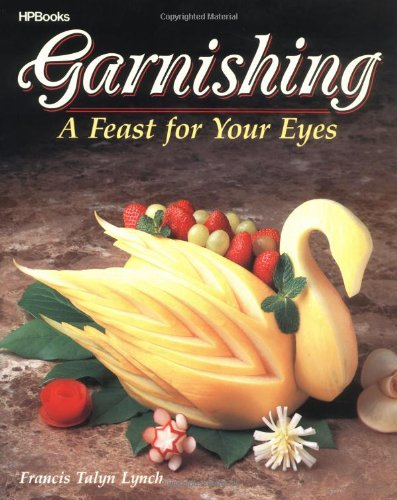 9780895864765: Garnishing: A Feast for Your Eyes