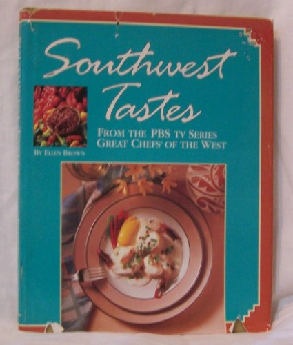 Southwest tastes : from the PBS television series Great chefs of the West