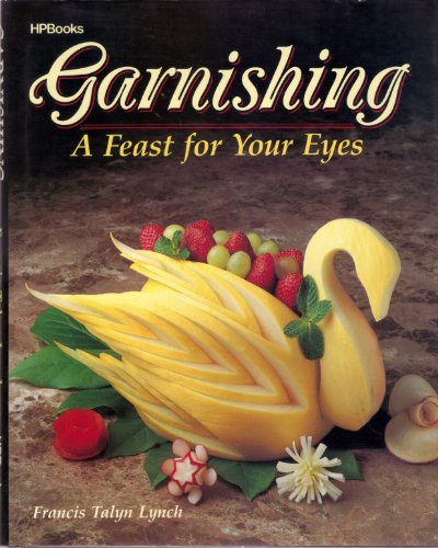 9780895866844: Garnishing: A Feast for Your Eyes