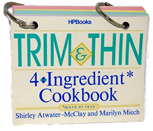 Trim 'n' Thin 4-Ingredient Cookbook: Meich, Marilyn