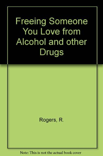 Freeing Someone You Love from Alcohol and other Drugs: Rogers, R.