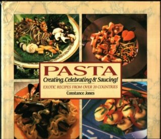 Pasta: Creating, Celebrating & Saucing. Exotic Recipes from Over 20 Countries (0895867761) by Jones, Constance