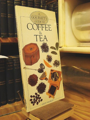 A Gourmet's Guide to Coffee & Tea: Mackley, Lesley