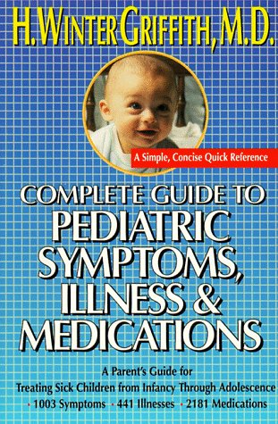 9780895868169: Complete guide to pediatric symptoms, illness and medication