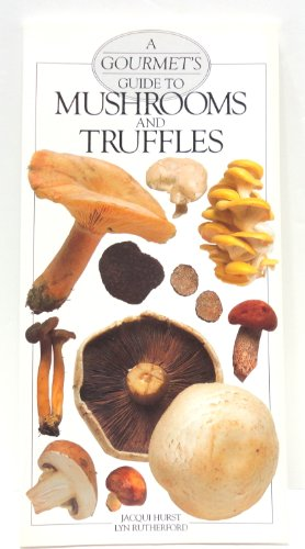 9780895868510: A Gourmet's Guide to Mushrooms and Truffles