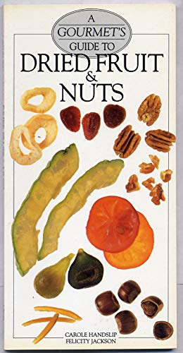 9780895868527: A Gourmet's Guide to Dried Fruit and Nuts