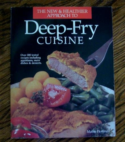 The New & Healthier Approach to Deep-Fry Cuisiine (0895868555) by Hoffman, Mable