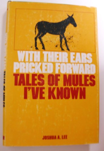 With Their Ears Pricked Forward: Tales of Mules I'Ve Known: Lee, Joshua A.