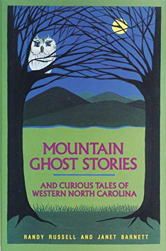 Mountain Ghost Stories and Curious Tales of Western North Carolina: Russell, Randy; Barnett, Janet