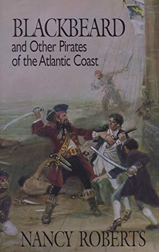 Blackbeard and Other Pirates of the Atlantic: Nancy Roberts, Nancy